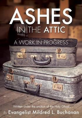 Ashes in the Attic  A Work in Progress