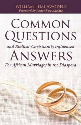 Common Questions and Biblical-Christianity Influenced Answers for African Marriages in the Diaspora