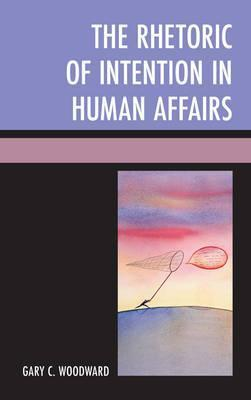 The Rhetoric of Intention in Human Affairs