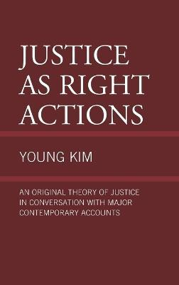 Justice as Right Actions  An Original Theory of Justice in Conversation with Major Contemporary Accounts