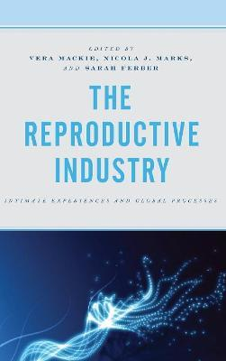 The Reproductive Industry  Intimate Experiences and Global Processes