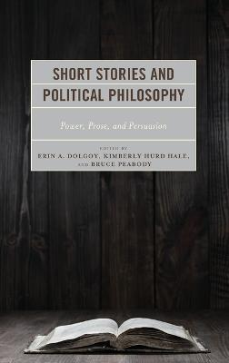 Short Stories and Political Philosophy Power, Prose, and Persuasion