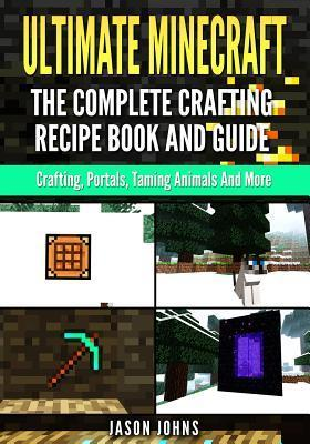 Ultimate Minecraft - The Complete Crafting Recipe Book and