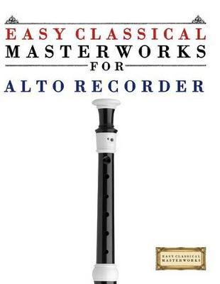 Easy Classical Masterworks for Alto Recorder  Music of Bach, Beethoven, Brahms, Handel, Haydn, Mozart, Schubert, Tchaikovsky, Vivaldi and Wagner