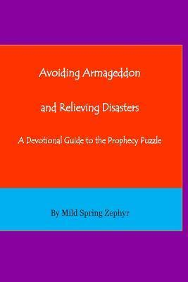 Avoiding Armageddon and Relieving Disasters  A Devotional Guide to the Prophecy Puzzle