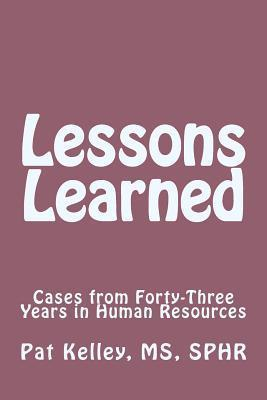 Lessons Learned: Cases from Forty-Three Years in Human Resources