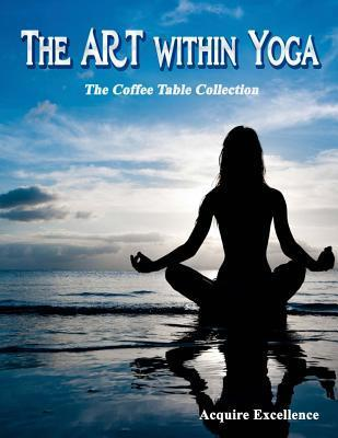 The Art Within Yoga : The Coffee Table Collection