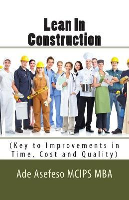Lean in Construction  (key to Improvements in Time, Cost and Quality)