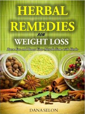 Herbal Remedies for Weight Loss : Burn Fat and Boost Your Metabolism with Herbs