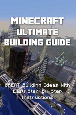 Minecraft Ultimate Building Guide Great Building Ideas With Easy
