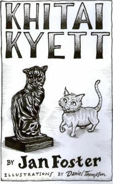 Khitai Kyett: A Tale of Harrowing Adventures, Dauntless Courage, and Preternatural Cleverness, for Cats and Those Who Serve Them