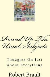 Round Up The Usual Subjects : Thoughts On Just About Everything