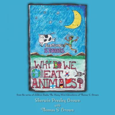 Why Do We Eat Animals?: From the Series of Children Books the Many Mini-Adventures of Thomas S. Brown