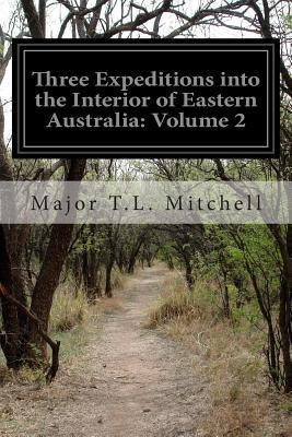 Three Expeditions Into the Interior of Eastern Australia  Volume 2