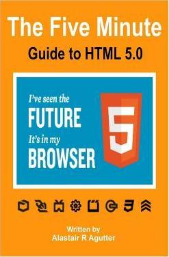 The Five Minute Guide to HTML 5.0