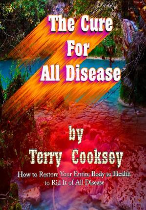 The Cure for All Disease : How to Restore Your Entire Body to Health to Rid It of All Disease