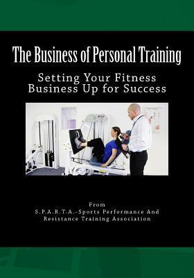 The Business of Personal Training : Setting Your Fitness Business Up for Success