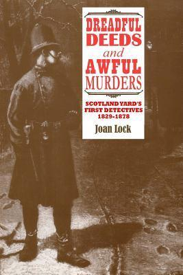 Dreadful Deeds and Awful Murders  Scotland Yard's First Detectives 1829-1878