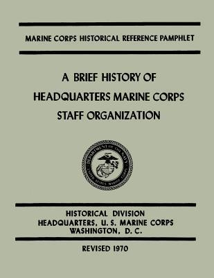 A Brief History of Headquarters Marine Corps Staff Organization