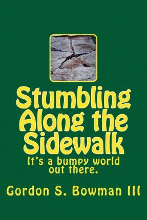 Stumbling Along the Sidewalk  It's a Bumpy World Out There.
