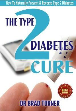 The Type 2 Diabetes Cure : How to Naturally Prevent & Reverse Type 2 Diabetes