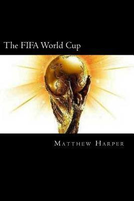 The Fifa World Cup  A Fascinating Book Containing World Cup Facts, Trivia, Images & Memory Recall Quiz Suitable for Adults & Children