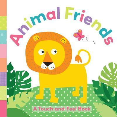 Animal Friends  A Touch-And-Feel Book