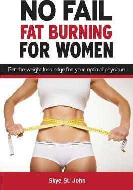 No Fail Fat Burning for Women : Get the Weight Loss Edge for Your Optimal Physique