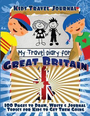 Kids Travel Journal : My Travel Diary for Great Britain