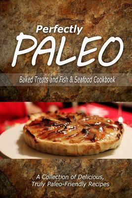 Perfectly Paleo - Baked Treats and Fish & Seafood Cookbook  Indulgent Paleo Cooking for the Modern Caveman