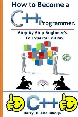 How to Become A C++ Programmer: Step by Step Beginner's to Experts Edition.