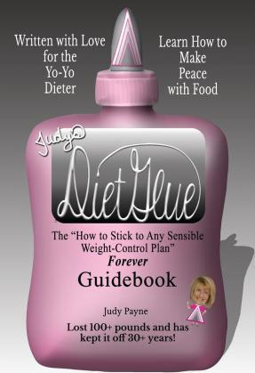 Judy's Dietglue : The How to Stick to Any Sensible Weight-Control Plan — Forever– Guidebook – Judy Payne