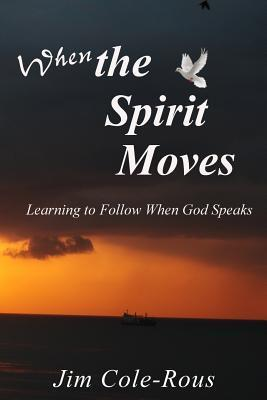 When the Spirit Moves  Learning to Follow When God Speaks