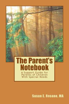 The Parent's Notebook : A Support Guide for Parents, Families and Caregivers of Children with Developmental Disabilities and Special Healthcare Needs