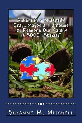 Autism in a Nutshell? Okay...Maybe a Nuthouse 101 Reasons Our Family Is Sooo Special