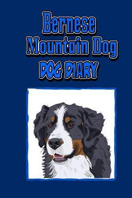 Bernese Mountain Dog, Dog Diary (Dog Diaries): Create a Dog Scrapbook, Dog Diary, or Dog Journal for Your Dog (Blue Cover)