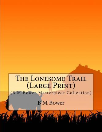 The Lonesome Trail  (B M Bower Masterpiece Collection)