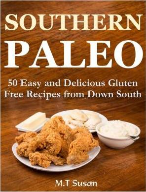 Southern Paleo : 50 Easy and Delicious Gluten Free Recipes from Down South