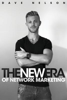 The New Era of Network Marketing: How to Escape the Rat Race and Live Your Dreams in the New Economy