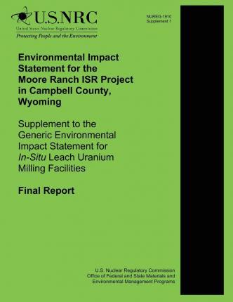 Environmental Impact Statement for the Moore Ranch Isr Project in Campbell County, Wyoming Supplement to the Generic Environmental Impact Statement for In-Situ Leach Uranium Milling Facilities