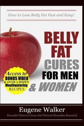 Belly Fat Cures for Men and Women : How to Lose Belly Fat Fast and Easy!