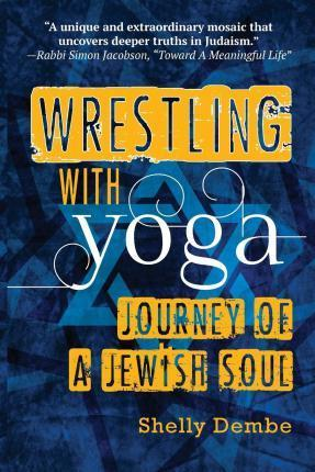 Wrestling with Yoga : Journey of a Jewish Soul