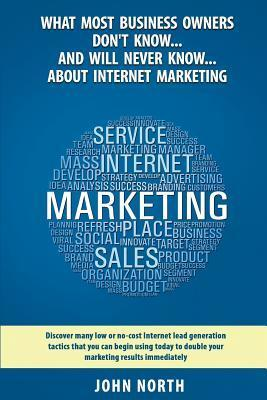 What Most Business Owners Don't Know...and Will Never Know...about Internet Marketing