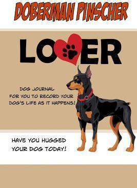 Doberman Pinscher Lover Dog Journal  Create a Diary on Life with Your Dog