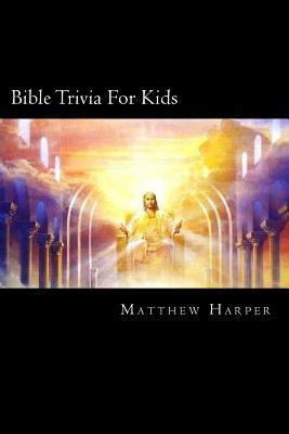 Bible Trivia for Kids : Matthew Harper : 9781500948757