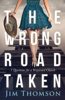The Wrong Road Taken  7 Questions for a Wayward Church