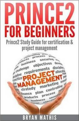 Prince2 for Beginners : Prince2 Self Study for Certification & Project Management