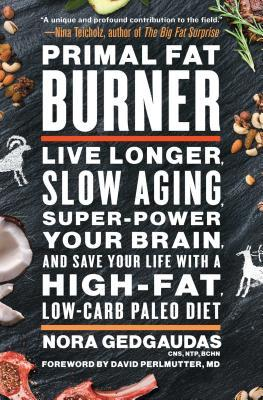 Primal Fat Burner : Live Longer, Slow Aging, Super-Power Your Brain, and Save Your Life with a High-Fat, Low-Carb Paleo Diet