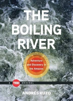 The Boiling River : Adventure and Discovery in the Amazon