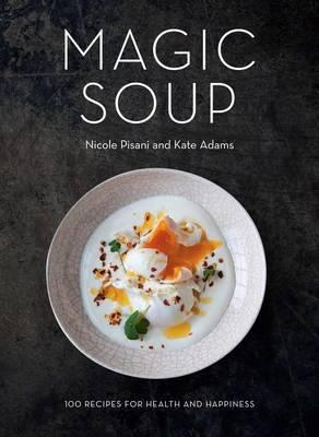 Magic Soup : 100 Recipes for Health and Happiness